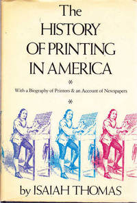 image of The History of Printing in America: with a Biography of Printers & an Account of Newspapers