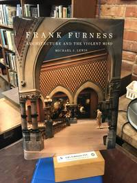 Frank Furness: Architecture and the Violent Mind