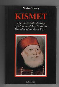 Kismet: the Incredible Destiny of Mohamed Aly El Kebir, Founder of Modern  Egypt