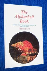 THE ALPHASHELL BOOK : A Book About Molluscs of Australia for Children