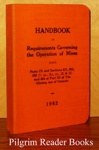 Handbook of Requirements Governing the Operation of Mines Being Parts  IX and Sections 621, 624, 625 (1) (a), (b), (c), (2) & (3) and 626  of Part XI of the Mining Act of Ontario