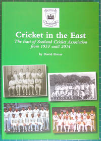 Cricket in the East: The East of Scotland Cricket Association from 1953 until 2014 by David Potter - Paperback - 2014 - from Hanselled Books (SKU: 050306)