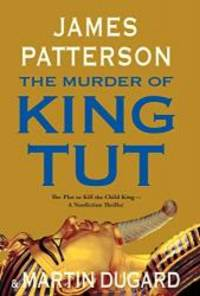The Murder of King Tut: The Plot to Kill the Child King - A Nonfiction Thriller by James Patterson - 2009-05-02