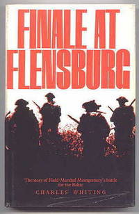 FINALE AT FLENSBURG:  THE STORY OF FIELD MARSHAL MONTGOMERY'S BATTLE FOR THE BALTIC.
