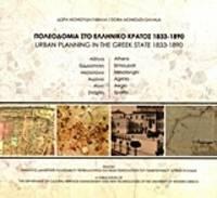 Urban Planning in the Greek State 1833-1890: Athens, Hermoupolis, Messolonghi, Agrinio, Aegio,...