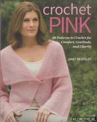 Crochet Pink. 26 Patterns to Crochet for Comfort, Gratitude, and Charity