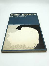 East Anglia A Study: A First Report by the East Anglia Economic Planning Council