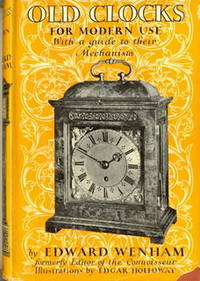 Old Clocks for Modern Use, with a Guide to Their Mechanism