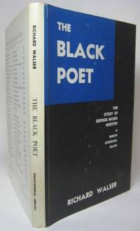 THE BLACK POET.  Being the Remarkable Story (Partly Told by Himself) of George Moses Horton, a North Carolina Slave by  Richard Walser - First edition - [1966] - from Eilenberger Rare Books, LLC (SKU: 000069)