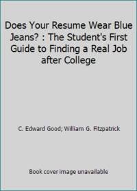 Does Your Resume Wear Blue Jeans? : The Student's First Guide to Finding a Real Job after College