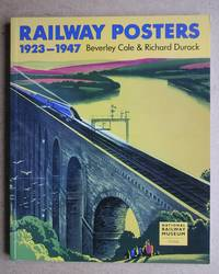 Railway Posters 1923-1947 From the Collection of The National Railway Museum, York.