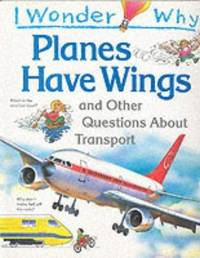 I Wonder Why Planes Have Wings and Other Questions About Transport (I Wonder Why Series) by Christopher Maynard - Paperback - 1994 - from Bookbarn (SKU: 1160231)