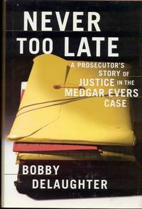 Never Too Late : A Prosecutor's Story of Justice in the Medgar Evars Case