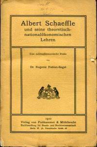 Albert Schaeffle und seine theoretisch-nationalökonomischen Lehren.