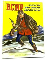 R.C.M.P. Tales of The Royal Canadian Mounted Police