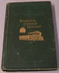 History Of The Express Business Including The Origin Of The Railway System  In America And The Relation Of Both To The Increase Of New Settlements And  The Prosperity Of New Cities In The United States (Stimson's Express  History)