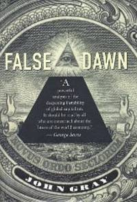 False Dawn: The Delusions of Global Capitalism by  John Gray - Hardcover - 1999 - from The Book Annex and Biblio.com