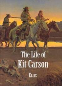 image of The Life of Kit Carson : Hunter, Trapper, Guide, Indian Agent, and Colonel U. S. A.