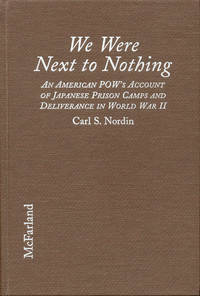 We Were Next to Nothing: An American POW's Account of Japanese Prison Camps and Deliverance in World War II