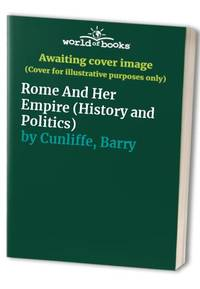 Rome And Her Empire History and Politics