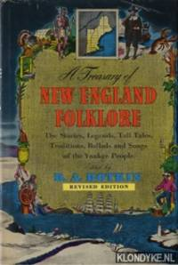 A treasury of New England folklore. The stories, legends, tall tales, traditions, ballads and songs of the Yankee people