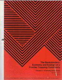 The Bankslanders: Economy and Ecology of a Frontier Trapping Community  Volume 2 - Economy and Ecology