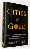 Cities of Gold Legendary Kingdoms, Quixotic Quests, and the Search for Fantastic New World Wealth.  On the Trail of El Dorado, Manao, Paititi, the Seven Cities of Cibola, the Mysterious Quivira, and Beyond.
