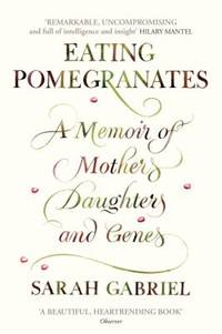 Eating Pomegranates: A Memoir of Mothers, Daughters, and Genes