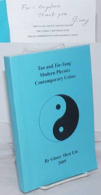 image of Tao and Yin-Yang; Modern Physics; Contemporary Crises [cover title] / The Tao of Lao Tzu and Yin-Yang in the I Ching's Ten Wings with Special Reference to Contemporary Crises. A Dissertation Submitted [&c &c]