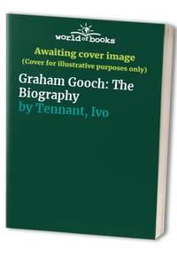 image of Graham Gooch: The Biography