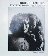 Robert Flaherty, Photographer/Filmmaker:  The Inuit 1910-1922