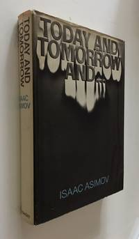 Today and Tomorrow And... by  Isaac Asimov - First Edition; First Printing - 1973 - from Time Traveler Books and Biblio.com