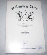 O Christmas Three!: A Trilogy of One Act Christmas Comedies with Music