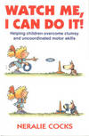 Watch Me, I Can Do It! Helping Children Overcome Clumsy and Uncoordinated  Motor Skills