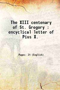 The XIII centenary of St. Gregory : encyclical letter of Pius X. 1900 [Hardcover]