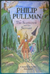The Scarecrow and his Servant by  Philip Pullman - 1st Edition  - 2004 - from Hanselled Books and Biblio.com