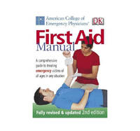 First Aid Manual: A Comprehensive Guide To Treating Emergency Victims Of All Ages In Any Situation. (American College Of Emergency Physicians)