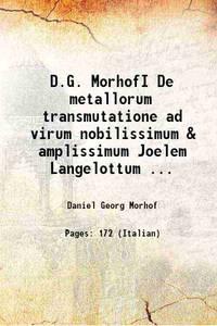 D.G. MorhofI De metallorum transmutatione ad virum nobilissimum & amplissimum Joelem Langelottum...