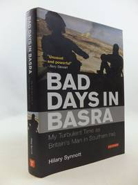 BAD DAYS IN BASRA MY TURBULENT TIME AS BRITAIN'S MAN IN SOUTHERN IRAQ