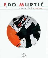 Edo Murti : Keramika = Ceramics: Muzej za umjetnost I obrt, Fondacija Murti , Zagreb. (Catalog of an exhibition at Muzej za umjetnost i obrt, 14 November 2015 through 3 January 2016)