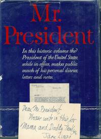 MR. PRESIDENT. THE FIRST PUBLICATION FROM THE PERSONAL DIARIES, PRIVATE LETTERS PAPERS AND REVEALING INTERVIEWS OF HARRY TRUMAN