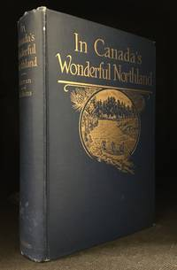 In Canada's Wonderful Northland; A Story of Eight Months of Travel by Canoe, Motorboat, and Dog-Team on the Northern Rivers and Along the New Quebec Coast of Hudson Bay