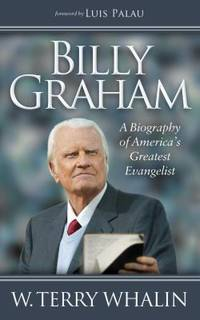 Billy Graham : A Biography of America's Greatest Evangelist