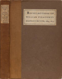The Recollections of William Finaughty Elephant Hunter, 1864-1875 by Finaughty, W - 1916