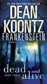 image of Dead and Alive: A Novel (Dean Koontz's Frankenstein, Book 3)