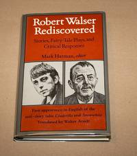 ROBERT WALSER REDISCOVERED: STORIES, FAIRY-TALE PLAYS, AND CRITICAL RESPONSES
