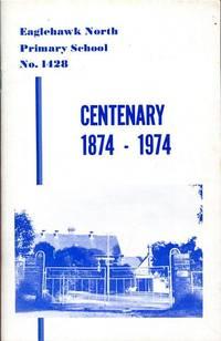 Eaglehawk North Primary School No. 1428. Centenary 1874 - 1974.