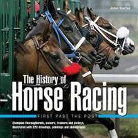image of History of Horse Racing: First Past The Post: Champion Thoroughbreds, Owners, Trainers and Jockeys, Illustrated with 220 Drawings, Paintings and Photographs