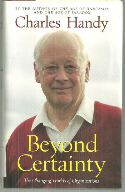 BEYOND CERTAINTY The Changing Worlds of Organizations, Handy, Charles
