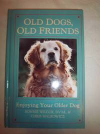 Old Dogs, Old Friends: Enjoying Your Older Dog